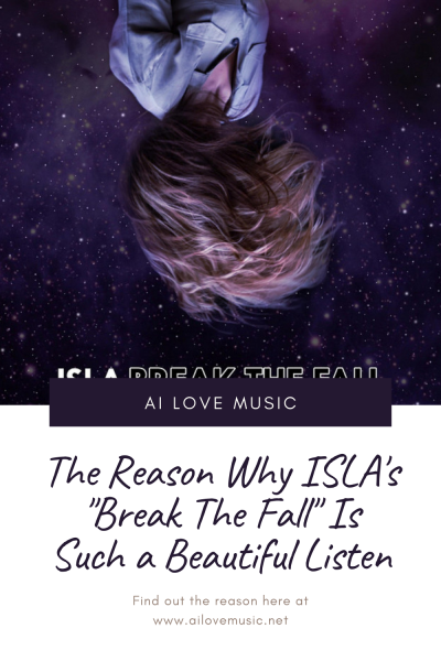 """The Reason Why ISLA's """"Break The Fall"""" Is Such a Beautiful Listen"""