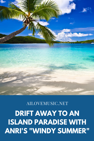 """Drift Away to an Island Paradise with Anri's """"Windy Summer"""""""