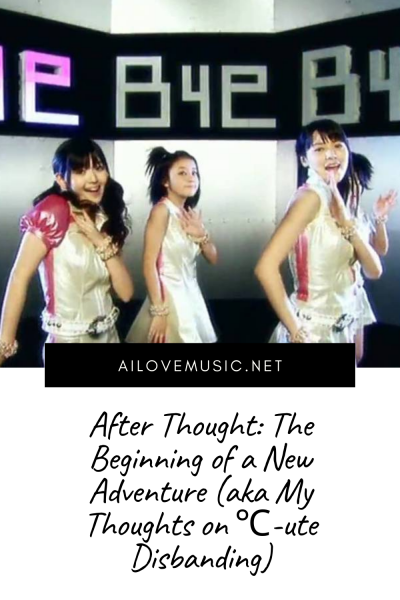 After Thought: The Beginning of a New Adventure (aka My Thoughts on ℃-ute Disbanding)
