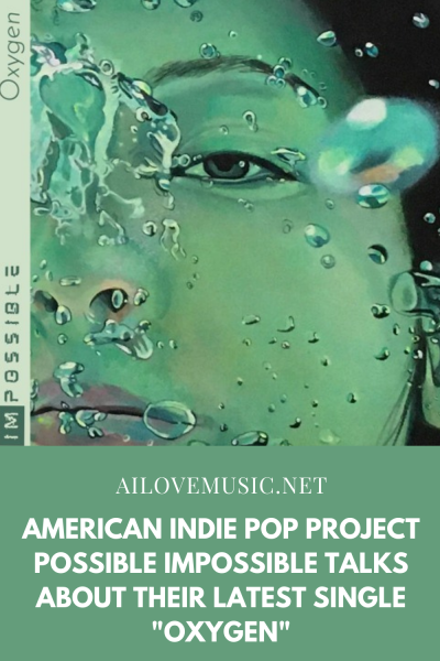 """American Indie Pop Project Possible Impossible Talks About Their Latest Single """"Oxygen"""""""