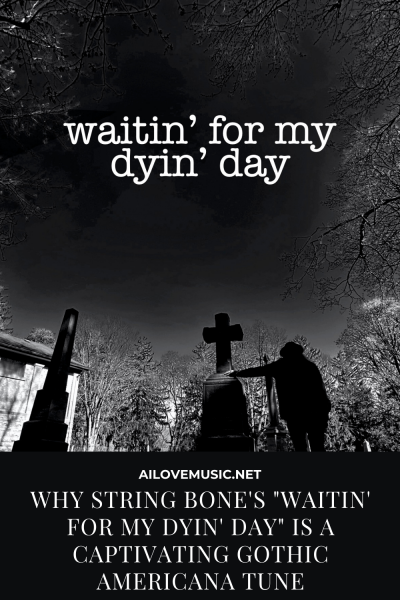 """Why String Bone's """"Waitin' For My Dyin' Day"""" Is A Captivating Gothic Americana Tune"""