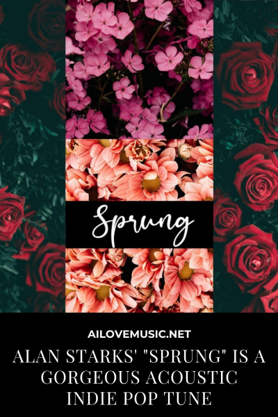 """Alan Starks' """"Sprung"""" Is a Gorgeous Acoustic Indie Pop Tune"""