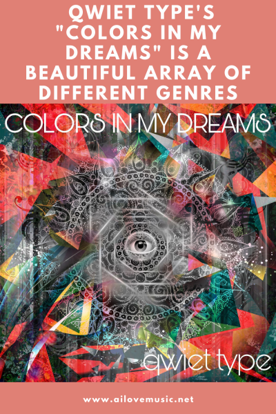 """The Daily Feature: Qwiet Type's """"Colors in My Dreams"""" Is a Beautiful Array of Different Genres"""