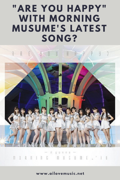 """""""Are you Happy"""" with Morning Musume's Latest Song?"""