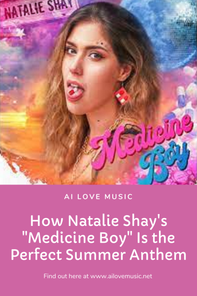 """How Natalie Shay's """"Medicine Boy"""" Is the Perfect Summer Anthem"""