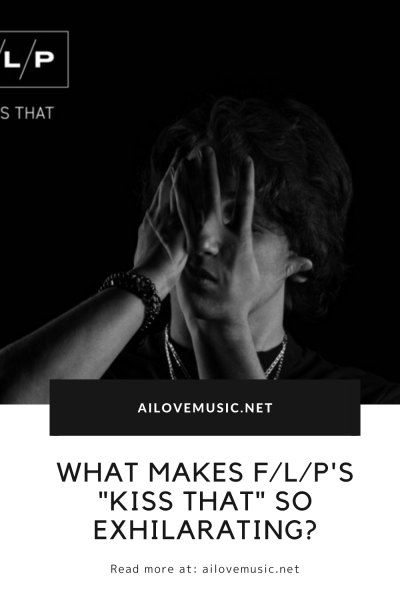 """What Makes F/L/P's """"Kiss That"""" So Exhilarating?"""