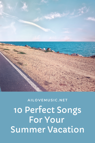 10 Perfect Songs For Your Summer Vacation