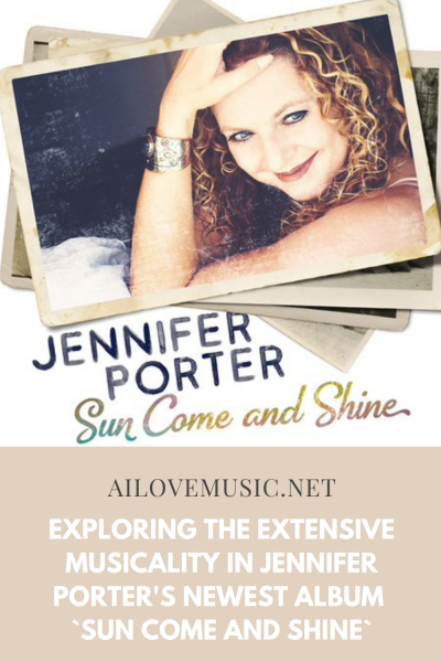 Exploring the Extensive Musicality in Jennifer Porter's Newest Album `Sun Come And Shine`