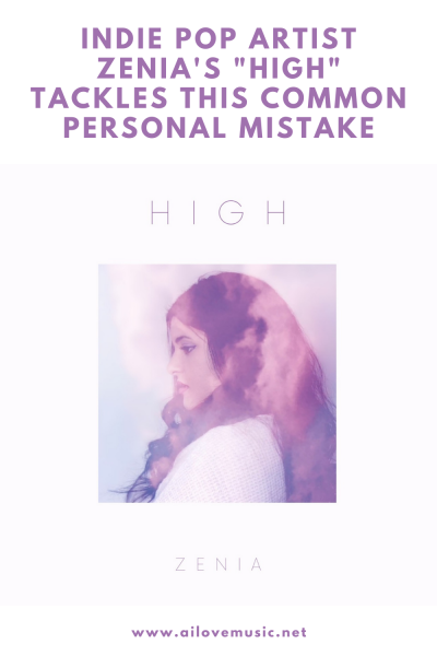 """Indie Pop Artist Zenia's """"High"""" Tackles This Common Personal Mistake"""