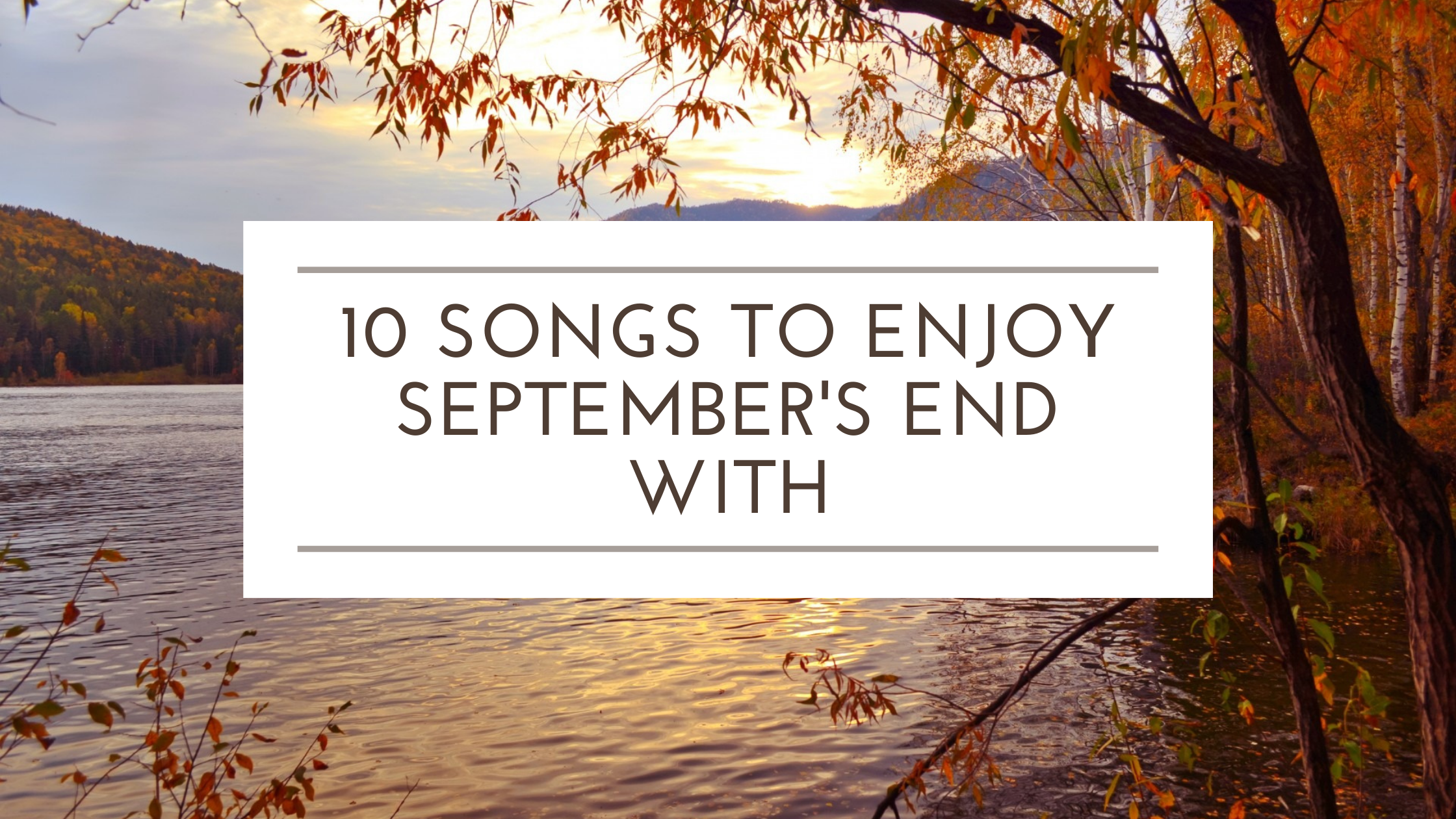 Read more about the article 10 Songs to Enjoy September's End With