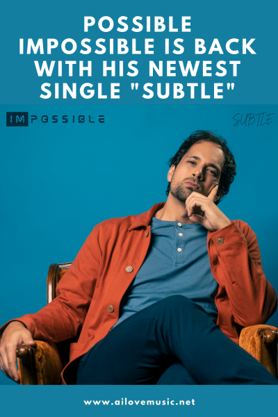 """Possible Impossible Is Back With His Newest Single """"Subtle"""""""