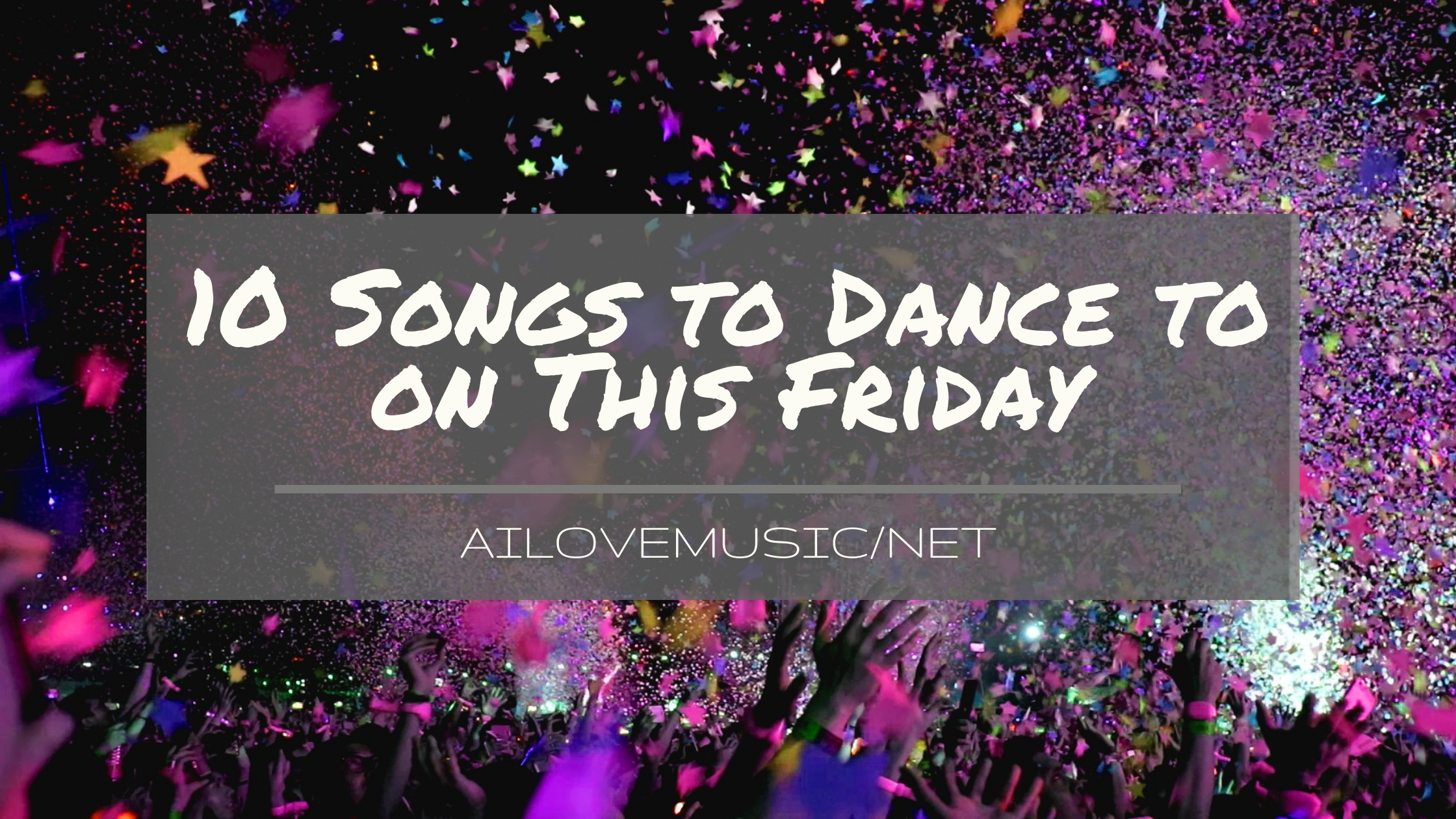 Read more about the article 10 Songs to Dance to on This Friday