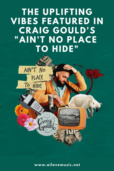 """The Uplifting Vibes Featured in Craig Gould's """"Ain't No Place to Hide"""""""