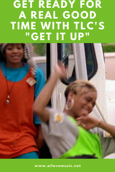 """Get Ready For a Real Good Time With TLC's """"Get It Up"""""""